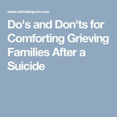 Do's and Don'ts for Comforting Grieving Families After a Suicide