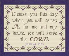 Cross Stitch Bible Verse Joshua Choose you this day whom ye will serve; As for me and my house, we will serve the LORD. Cross Stitching, Cross Stitch Embroidery, Embroidery Patterns, Stitch Patterns, Simple Cross Stitch, Cross Stitch Charts, Cross Stitch Designs, Cross Stitch Letters, Bible Verses Quotes