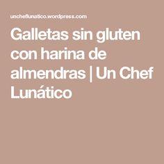 Galletas sin gluten con harina de almendras | Un Chef Lunático