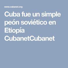 Cuba fue un simple peón soviético en Etiopía CubanetCubanet