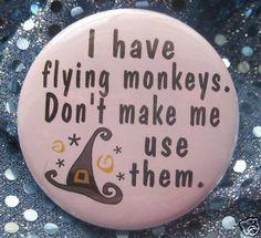 Flying monkeys.  Nuff said!