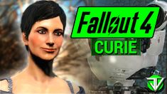 FALLOUT 4: Curie COMPANION Guide! (Everything You Need To Know About CURIE in Fallout 4!) - YouTube