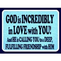 God is incredibly in love with you!