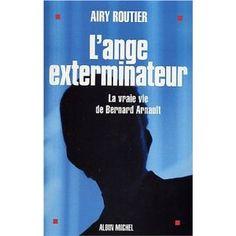 L'ange exterminateur. La vraie vie de Bernard Arnault. Airy Routier.
