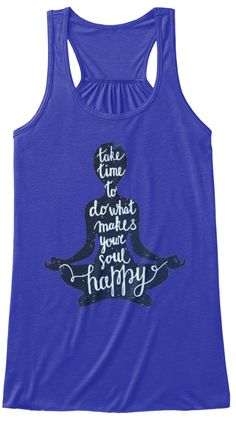 limited edition yoga shirts - take time to do what makes your soul happy shirts.