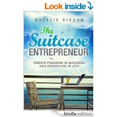 The Suitcase Entrepreneur: Create freedom in business and adventure in life. eBook: Natalie Sisson: Amazon.co.uk: Kindle Store