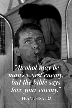 image Men Quotes, Life Quotes, Famous Quotes, Frank Sinatra Quotes, Blue Eyed Men, Say Love You, Love Your Enemies, Drinking Quotes, Celebration Quotes