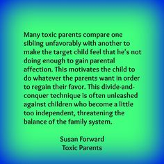 Narcissistic Personality Disorder   Many toxic parents compare one sibling unfavorably with another to ...