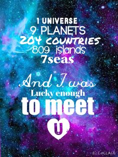 1 universe 9 planets 204 countries 809 islands 7 seas And I was lucky enough to meet u ❤️