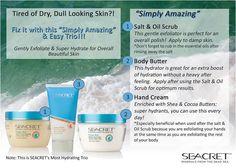 Salt & Oil Scrub & Body Butter the SEACRET to restoring dry dull skin http://www.seacretdirect.com/cindyhowes facebook Seacrets by Sindelu