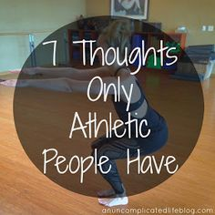 an uncomplicated life blog: 7 Thoughts Only Athletic People Have