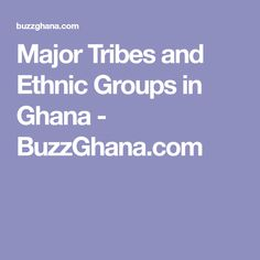 Major Tribes and Ethnic Groups in Ghana - BuzzGhana.com