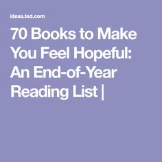 70 Books to Make You Feel Hopeful: An End-of-Year Reading List |