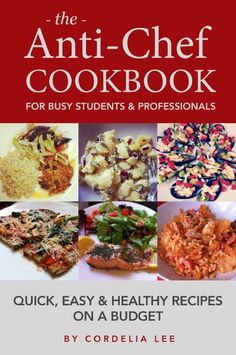 The Anti-Chef Cookbook for Busy Students & Professionals: Quick, Easy and Healthy Recipes on a Budget:Amazon:Kindle Store