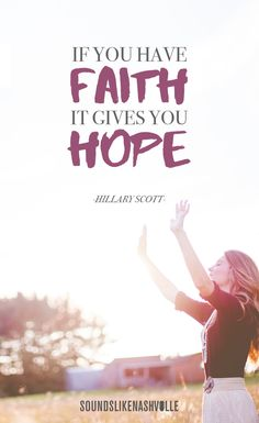 """""""If you have faith it gives you hope."""" - Hillary Scott"""
