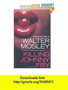Killing Johnny Fry (9780747593140) Walter Mosley , ISBN-10: 0747593140  , ISBN-13: 978-0747593140 ,  , tutorials , pdf , ebook , torrent , downloads , rapidshare , filesonic , hotfile , megaupload , fileserve