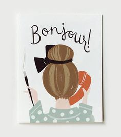 Bonjour Card-$4.00  Say hello with a touch of 1960's french style with our Bonjour! card. Inspired by our recent trip to Paris, this card features a whimsical illustration of our cheeky french madame mid-conversation (in chic pajamas, of course).    Available as a single card or boxed set of 8