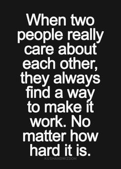 When two people really care about each other, they always find a way to make it work. No matter how hard ..