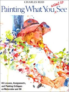 Painting What You Want to See by Charles Reid,http://www.amazon.com/dp/0823038793/ref=cm_sw_r_pi_dp_dSKxsb0F6XW7NKZR