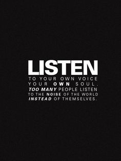 LISTEN to your own voice your OWN soul TOO MANY people listen to the NOISE of the world INSTEAD of themselves. #quote #wordsofwisdom