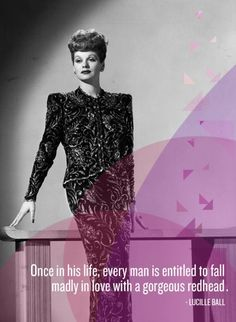 Lucille Ball on redheads. @Leah Doran. I told you!!!!