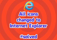 ALL ICONS CHANGED TO INTERNET EXPLORER | SOLVED