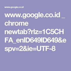 www.google.co.id _ chrome newtab?rlz=1C5CHFA_enID649ID649&espv=2&ie=UTF-8