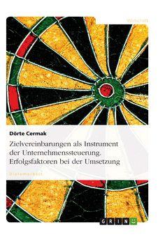 Zielvereinbarungen als Instrument der Unternehmenssteuerung. Erfolgsfaktoren bei der Umsetzung GRIN: http://grin.to/tGvE6 Amazon: http://grin.to/B4PRk