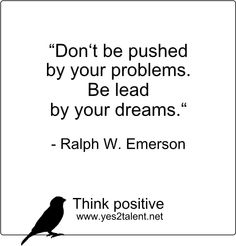 Don't be #pushed by #your #problems. #Be #lead by your #dreams. - #Ralph W. #Emerson  #zitat #ralphemerson #nevergiveup #karriere #career #job #beruf #leben #lebensweisheit #motivation #inspiration #inspired #live #life #laugh #love #move #worklife #worklifebalance #philosophie #think #positive #thinkpositive #yes #yes2talent #yes2career