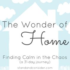 31 Days of Finding Calm in the Chaos (of home) :)