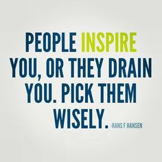 """Quotes for Motivation and Inspiration QUOTATION - Image : As the quote says - Description """"people inspire you, or they drain you - pick them Good Quotes, Motivational Picture Quotes, Quotes To Live By, Me Quotes, Funny Quotes, Inspirational Quotes, Family Quotes, Psycho Quotes, Fabulous Quotes"""