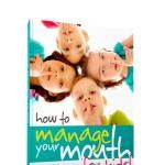 How to Manage Your Mouth for Kids! {Coming Soon!}