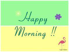 Happy Morning !!