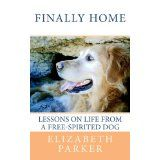Finally Home: Lessons on Life from a Free-Spirited Dog (Paperback)By Elizabeth Parker