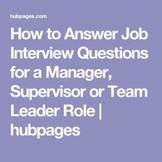 how to answer job interview questions for a manager supervisor or team leader role