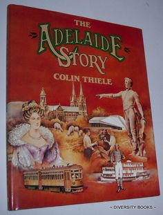 THE ADELAIDE STORY, by Colin Thiele.