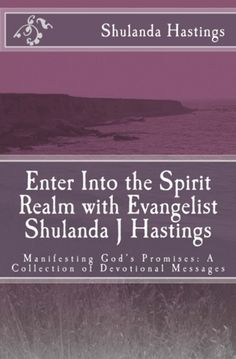 Enter into the Spirit Realm...is Book 2 collection of devotional messages written by Evangelist Shulanda Hastings