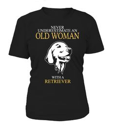 Old Woman With A Retriever   wife board, wife quotes, husband and wife quotes, i love my wife t shirt, anniversary gifts for wife, husband gifts from wife #wife #giftforwife #family #hoodie #ideas #image #photo #shirt #tshirt #sweatshirt #tee #gift #perfectgift #birthday #Christmas