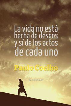 La vida no está hecha de deseos y sí de los actos de cada uno. Paulo Coelho @Candidman #Paulo Coelho Candidman @candidman