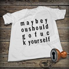 T-shirt - Maybe You Should Go F..k Yourself - Fashion Trendy Hipster Inspired Tee - Black & White Tshirt t shirt tee shirt