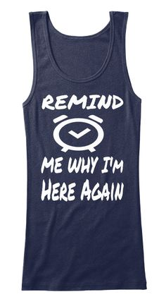 Remind  Me Why I'm Here Again Navy T-Shirt Front