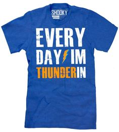 EVERY DAY I'M THUNDERIN TShirt Okc Thunder up Tee Oklahoma City Durant Basketbal