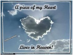 A piece of my heart lives in Heaven. This is for my son Mikey who is watching over me in Heaven