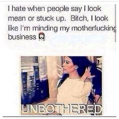 I look like I'm minding my motherfucking business. #Unbothered