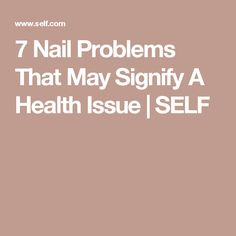 7 Nail Problems That May Signify A Health Issue | SELF