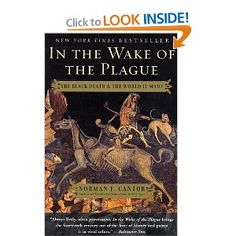 In the Wake of the Plague; The Black Death and the World it Created