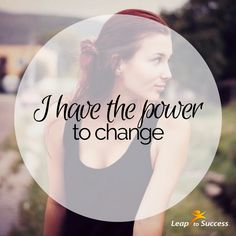 Empowering Affirmations//Leap to Success, Carlsbad, CA. I have the power to change.