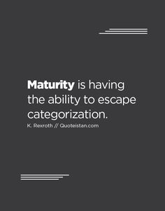 Maturity is having the ability to escape categorization. Maturity Quotes, Quote Of The Day, Jesus Christ, Life Quotes, Inspirational Quotes, Wisdom, Thoughts, Motivation, Sayings