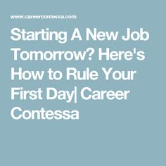 Starting A New Job Tomorrow? Here's How to Rule Your First Day| Career Contessa