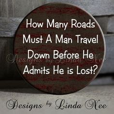 How Many Roads Must A Man Travel Down by DesignsbyLindaNeeToo, $1.50